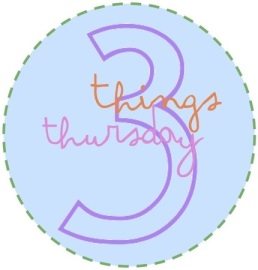 Three Things Thursday: